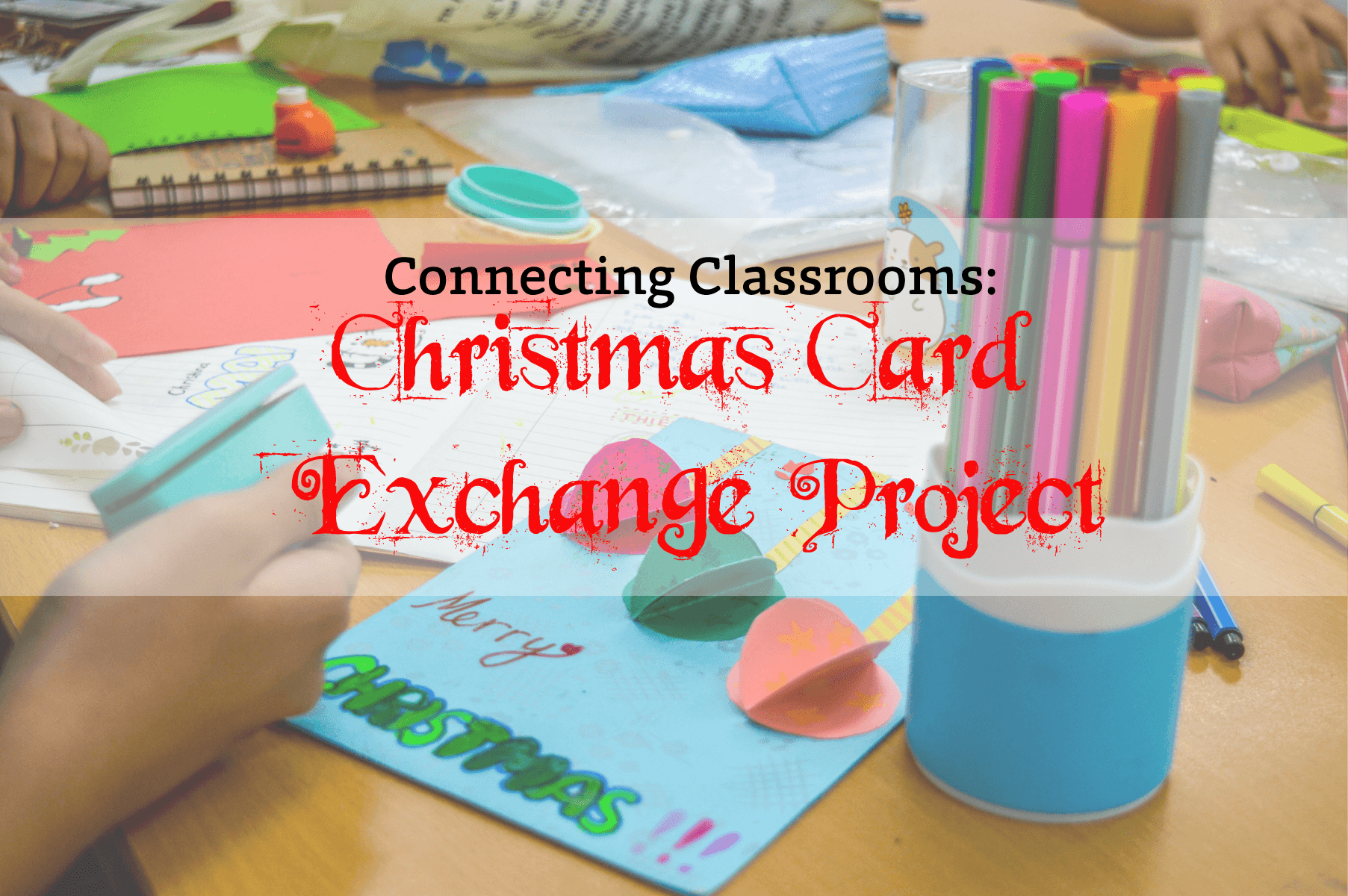 Connecting Classrooms: Christmas Card Exchange Project