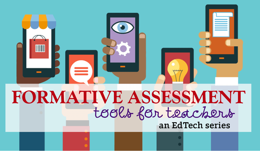 EdTech Series: 11 Useful Formative Assessment Tools for Teachers