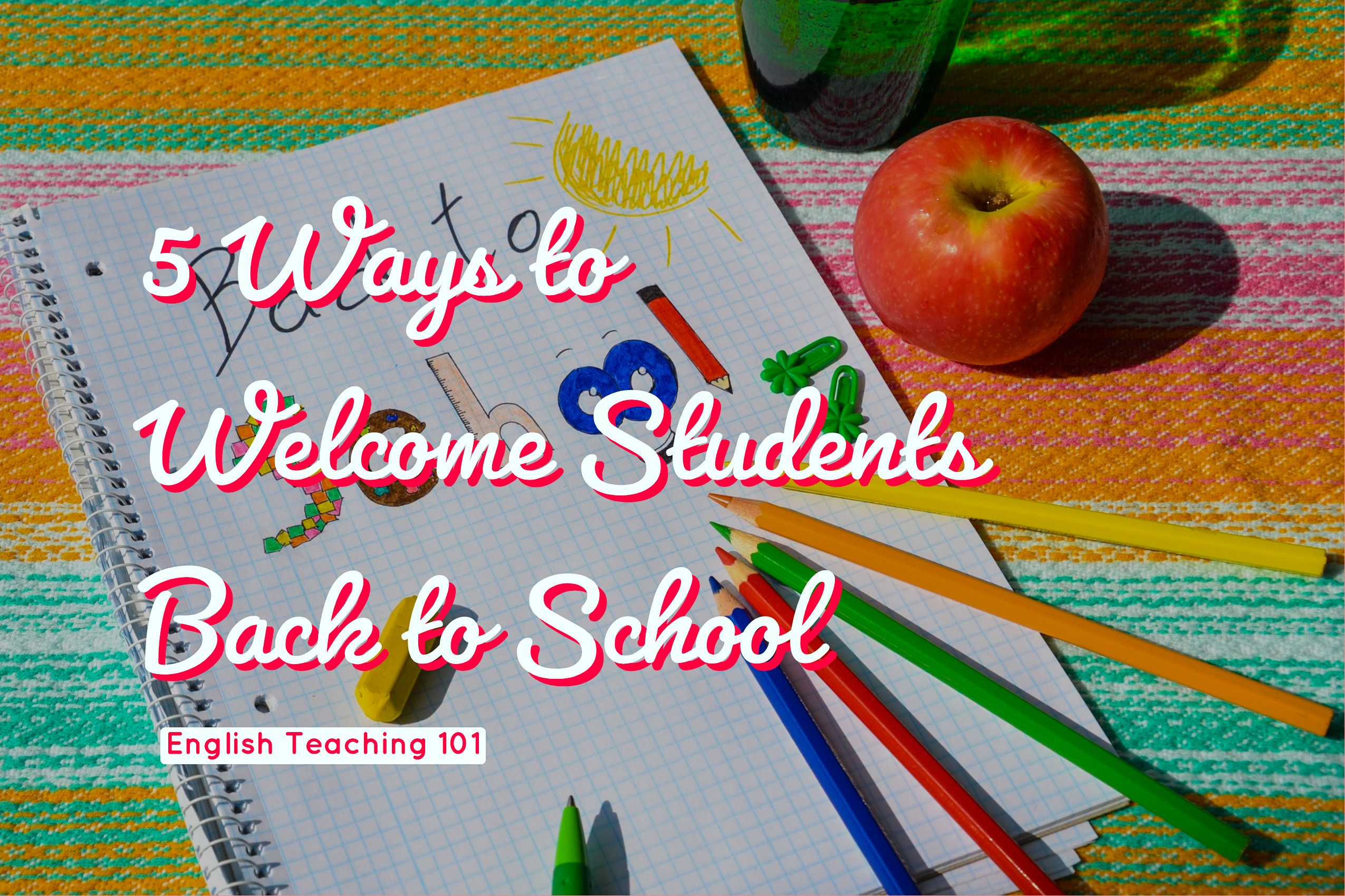 5 Best Ways to Welcome Students Back to School